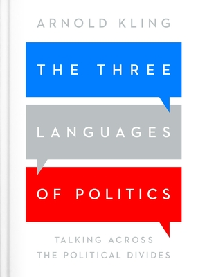 Image for The Three Languages of Politics: Talking Across the Political Divides