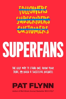 Image for SUPERFANS: THE EASY WAY TO STAND OUT, GROW YOUR TRIBE, AND BUILD A SUCCESSFUL BUSINESS