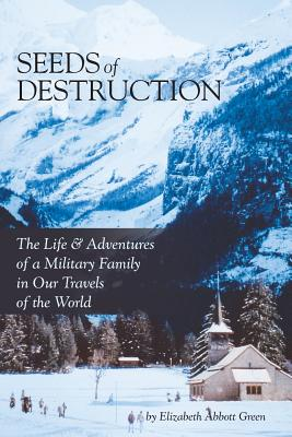 Image for Seeds of Destruction: The Life & Adventures of a Military Family in Our Travels of the World
