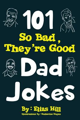 Image for 101 So Bad, They're Good Dad Jokes