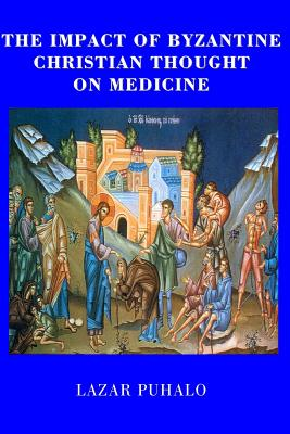 The Impact of Byzantine Christian Thought on Modern Medicine, Lazat Puhalo