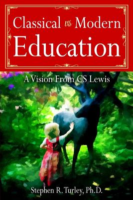 Classical vs. Modern Education: A Vision from C.S. Lewis, Dr. Steve Turley