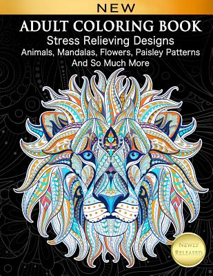 Image for Adult Coloring Book : Stress Relieving Designs Animals, Mandalas, Flowers, Paisley Patterns And So Much More: Coloring Book For Adults