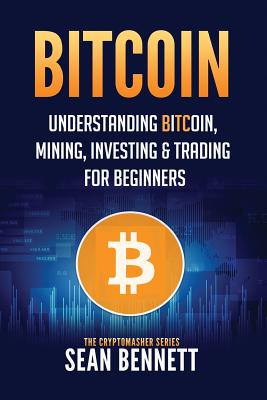 Image for Bitcoin: Understanding Bitcoin, Mining, Investing & Trading for Beginners (The Cryptomasher Series) (Volume 1)