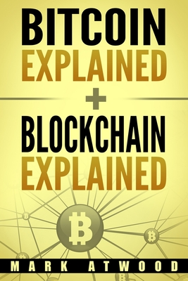 Image for Bitcoin Explained + Blockchain Explained: (Two Books In One) (Blockchain Technology Explained)