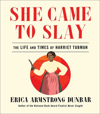 Image for She Came to Slay: The Life and Times of Harriet Tubman