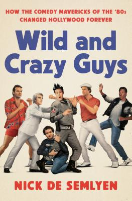 Image for Wild and Crazy Guys: How the Comedy Mavericks of the '80s Changed Hollywood Forever