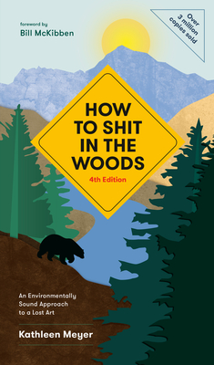 Image for HOW TO SHIT IN THE WOODS, 4TH EDITION: AN ENVIRONMENTALLY SOUND APPROACH TO A LOST ART