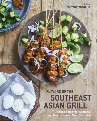 Image for Flavors of the Southeast Asian Grill: Classic Recipes for Seafood and Meats Cooked over Charcoal [A Cookbook]