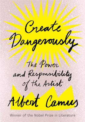 Image for Create Dangerously: The Power and Responsibility of the Artist