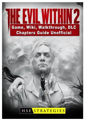 The Evil Within 2 Game, Wiki, Walkthrough, DLC, Chapters Guide Unofficial, Strategies, Hse