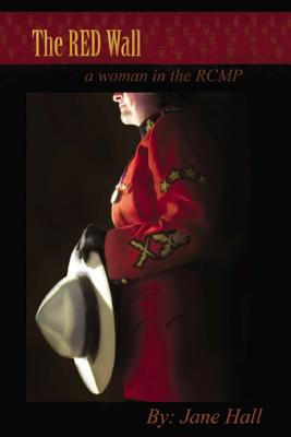 Image for The Red Wall: A Woman in the RCMP