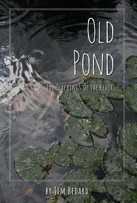 Old Pond: The Teachings of the Elders, Bedard, Jim