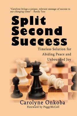 Split Second Success: A Timeless Solution for Abiding Peace and Unbounded Joy, Onkoba, Carolyne K.