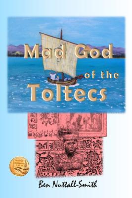 Mad God of the Toltecs, Nuttall-Smith, Ben