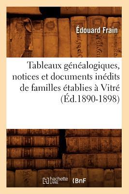 Image for Tableaux Genealogiques, Notices Et Documents Inedits de Familles Etablies a Vitre (Ed.1890-1898) (Histoire) (French Edition)