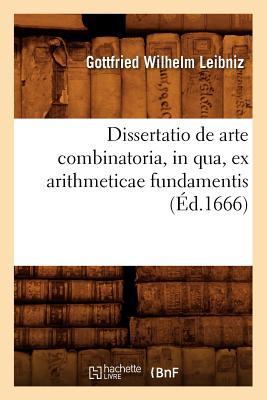 Dissertatio de Arte Combinatoria, in Qua, Ex Arithmeticae Fundamentis, (Ed.1666) (Sciences) (French Edition), Leibniz, Gottfried Wilhelm