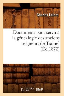 Image for Documents Pour Servir a la Genealogie Des Anciens Seigneurs de Trainel, (Histoire) (French Edition)