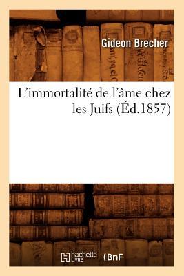 Image for L'Immortalite de L'Ame Chez Les Juifs (Ed.1857) (Religion) (French Edition)