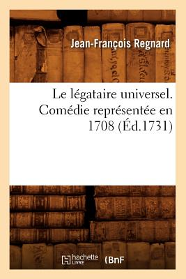 Image for Le Legataire Universel . Comedie Representee En 1708 (Litterature) (French Edition)