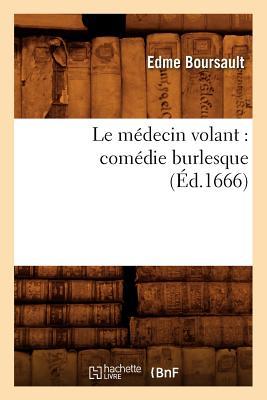 Le Medecin Volant: Comedie Burlesque (Arts) (French Edition), Boursault, Edme
