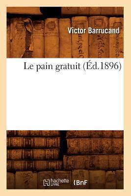 Image for Le Pain Gratuit (Ed.1896) (Sciences Sociales) (French Edition)