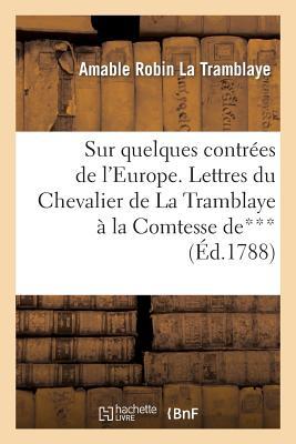 Image for Sur quelques contrées de l'Europe. Lettres du Chevalier de La Tramblaye à Madame la comtesse de*** (Histoire) (French Edition)