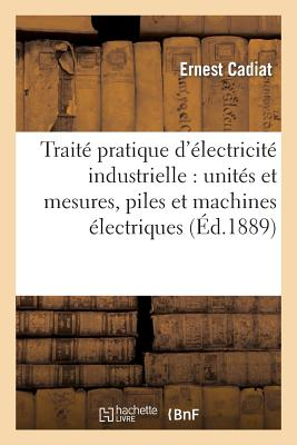 Image for Traité pratique d'électricité industrielle: unités et mesures, piles et machines électriques (Savoirs Et Traditions) (French Edition)