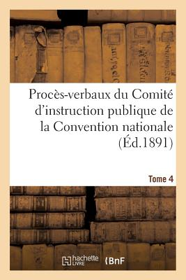 Image for Procès-verbaux du Comité d'instruction publique de la Convention nationale. Tome 4 (Histoire) (French Edition)