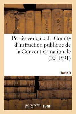 Image for Procès-verbaux du Comité d'instruction publique de la Convention nationale. Tome 3 (Histoire) (French Edition)
