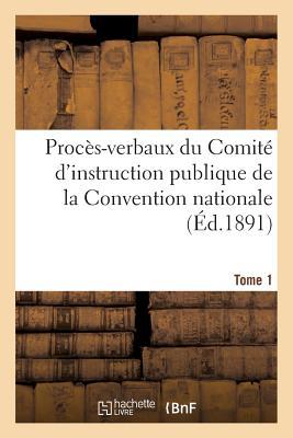 Image for Procès-verbaux du Comité d'instruction publique de la Convention nationale. Tome 1 (Histoire) (French Edition)