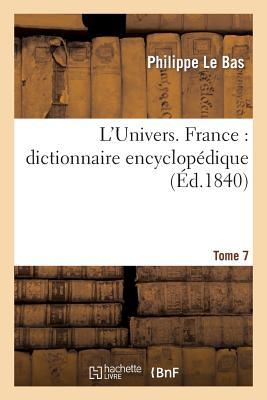 L'Univers. France: dictionnaire encyclop�dique. T. 7, EAU-FES (Histoire) (French Edition), LE BAS-P