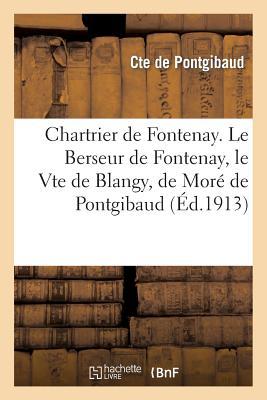 Image for Chartrier de Fontenay. Le Berseur de Fontenay, le Vte de Blangy, de Moré de Pontgibaud, 1734-1892 (Litterature) (French Edition)
