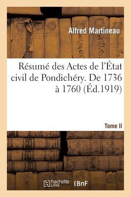 R�sum� des Actes de l'�tat civil de Pondich�ry. Tome II, De 1736 � 1760 (Generalites) (French Edition), MARTINEAU-A