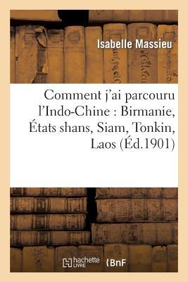 Image for Comment j'ai parcouru l'Indo-Chine: Birmanie, États shans, Siam, Tonkin, Laos (Histoire) (French Edition)