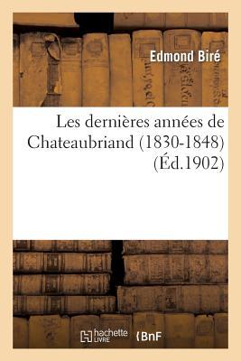 Les derni�res ann�es de Chateaubriand (1830-1848) (Histoire) (French Edition), BIRE-E