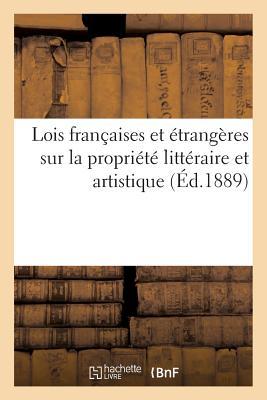 Lois fran�aises et �trang�res sur la propri�t� litt�raire et artistique (Sciences) (French Edition), SANS AUTEUR