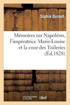 M�moires sur Napol�on, l'imp�ratrice Marie-Louise et la cour des Tuileries (Litterature) (French Edition), SANS AUTEUR