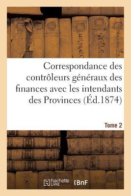 Image for Correspondance des contrôleurs généraux des finances avec les intendants des Provinces. Tome 2 (Sciences Sociales) (French Edition)