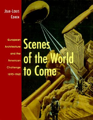 Image for Scenes of the World to Come: European Architecture and the American Challenge 1893-1960