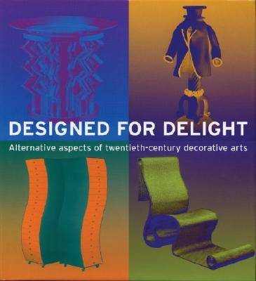 Image for Designed for Delight: Alternative Aspects of Twentieth-Century Decorative Arts