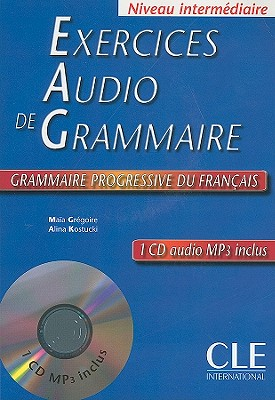 Exercices Audio De Grammaire: Niveau Intermediaire (French Edition), Gregoire, Maia; Kostucki, Alina