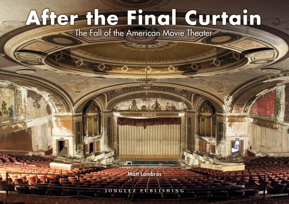 Image for After the Final Curtain: The Fall of the American Movie Theater (Jonglez photo books)