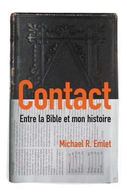 Contact (Crosstalk): Entre la Bible et mon histoire (French Edition), Emlet, Michael R.