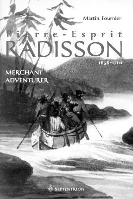 Image for Pierre-Esprit Radisson: Merchant Adventurer, 1636-1701
