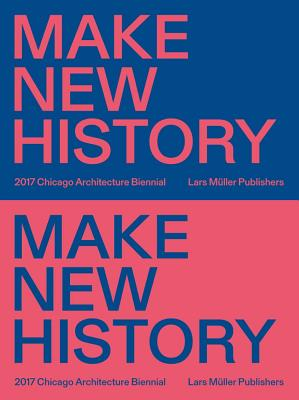 Image for Make New History: Chicago Architecture Biennial 2017