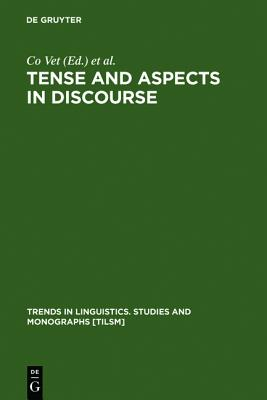 Tense and Aspects in Discourse (de Gruyter Studies in Mathematics) (Trends in Linguistics: Studies & Monographs)
