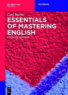 Essentials of Mastering English: A Concise Grammar (Mouton Textbook), Bache, Carl