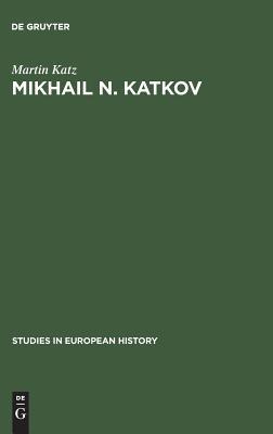 Mikhail N. Katkov (Studies in European History (Hardcover)), Katz, Martin