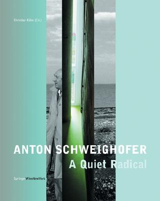 Anton Schweighofer -A Quiet Radical: Buildings Projects Concepts